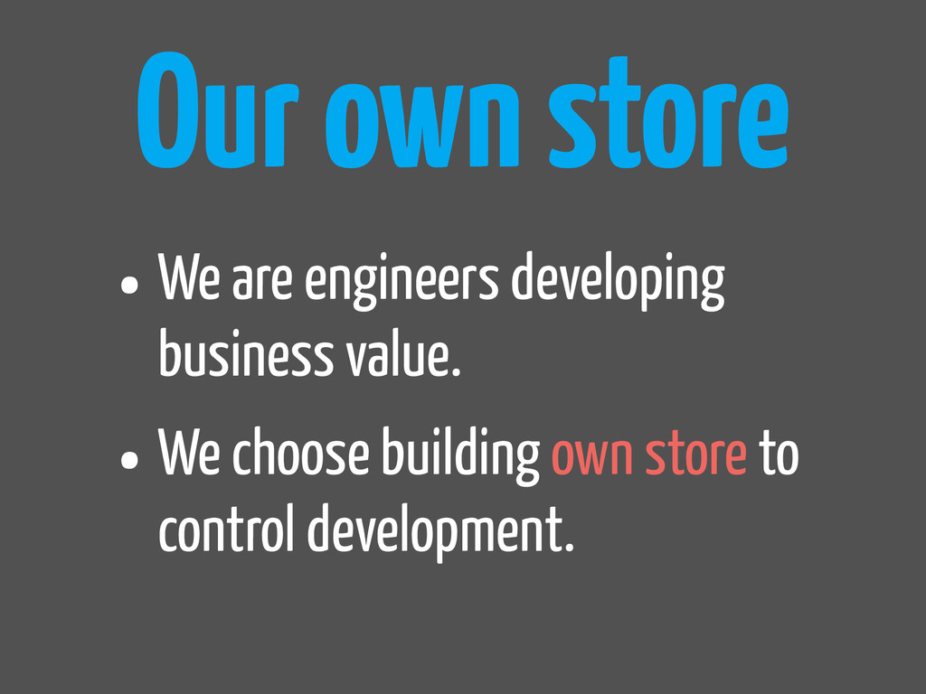 Our own store •We are engineers developing busi...