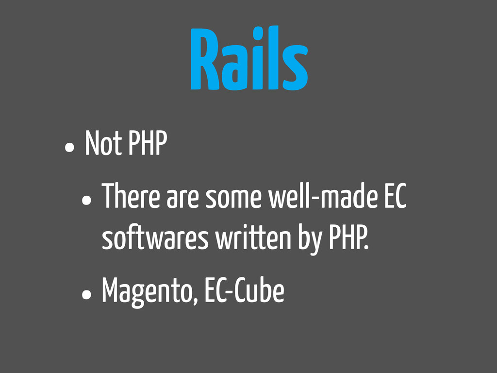 Rails •Not PHP •There are some well-made EC sof...