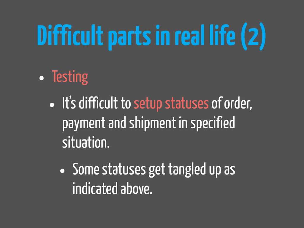 Difficult parts in real life (2) • Testing • It...