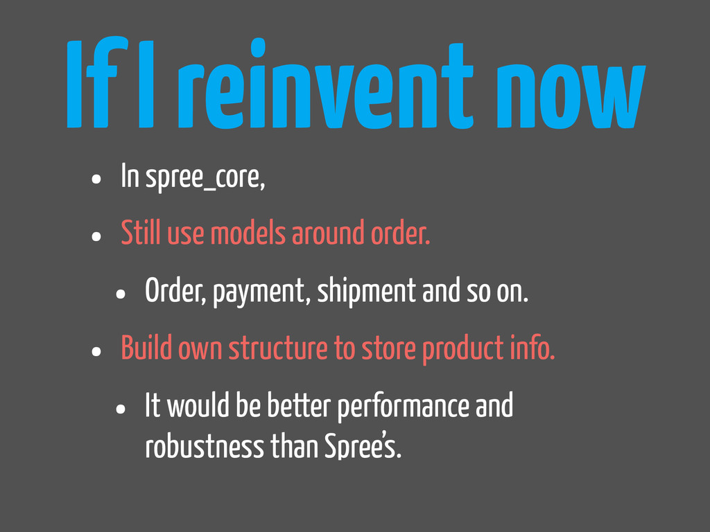 If I reinvent now • In spree_core, • Still use ...