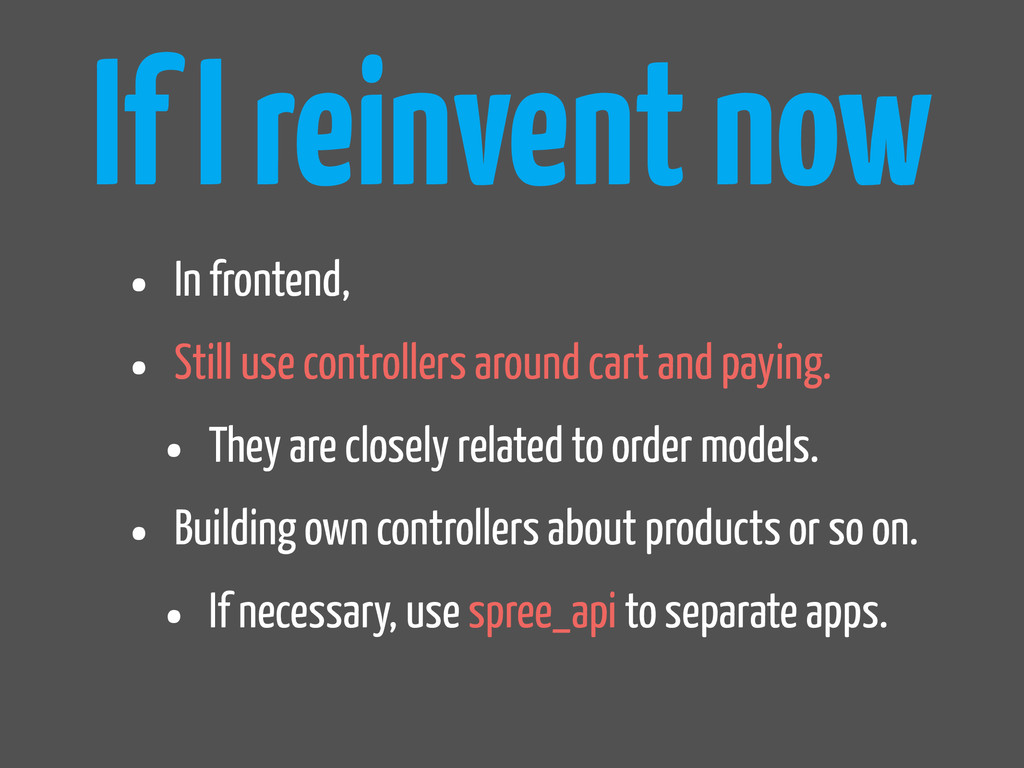 If I reinvent now • In frontend, • Still use co...