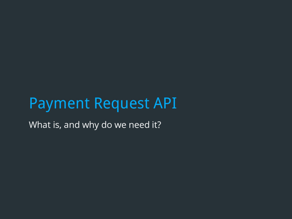 Payment Request API What is, and why do we need...