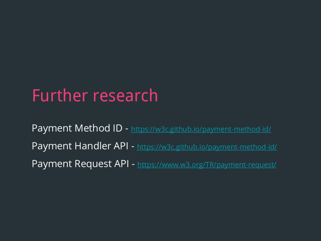 Further research Payment Method ID - https://w3...
