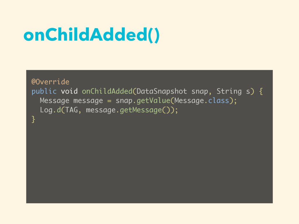 onChildAdded() @Override public void onChildAdd...