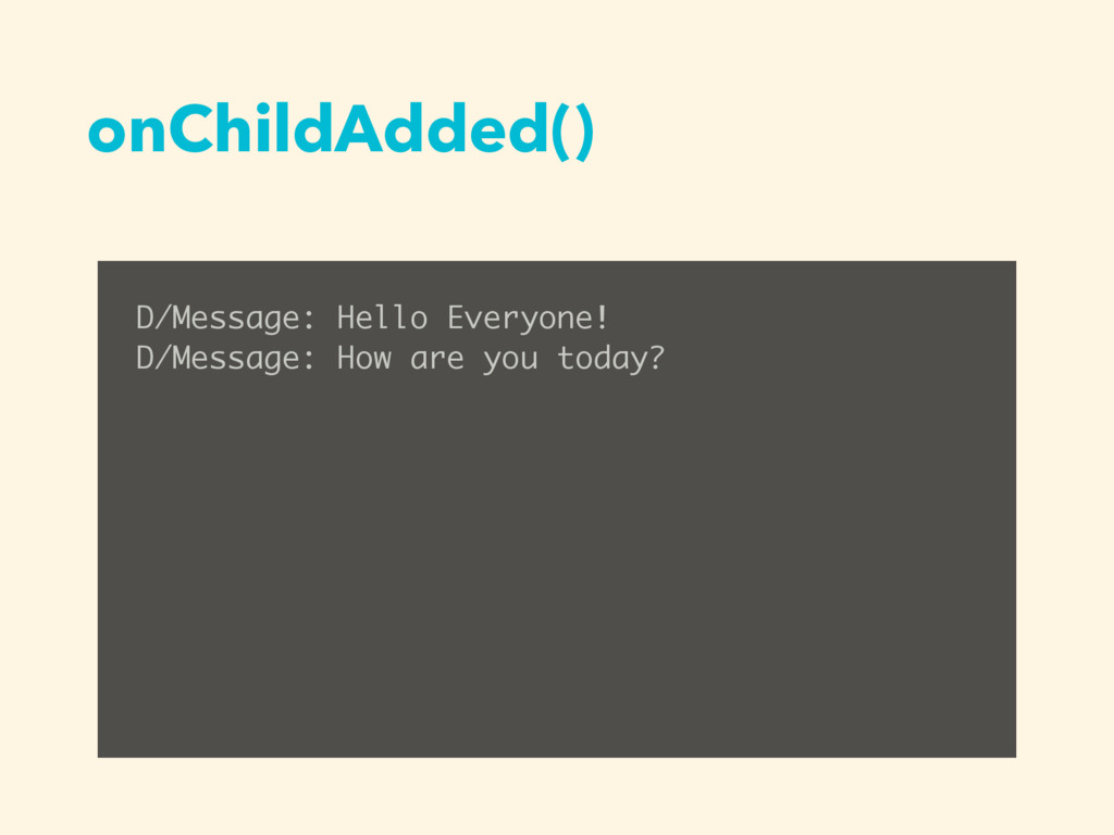 onChildAdded() D/Message: Hello Everyone! D/Mes...