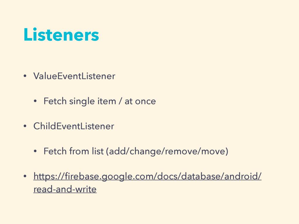 • ValueEventListener • Fetch single item / at o...