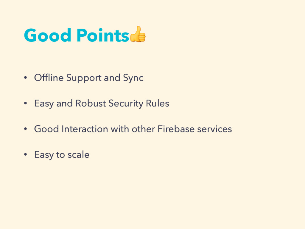 Good Points • Offline Support and Sync • Easy an...