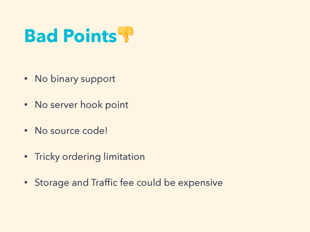 Bad Points • No binary support • No server hook...