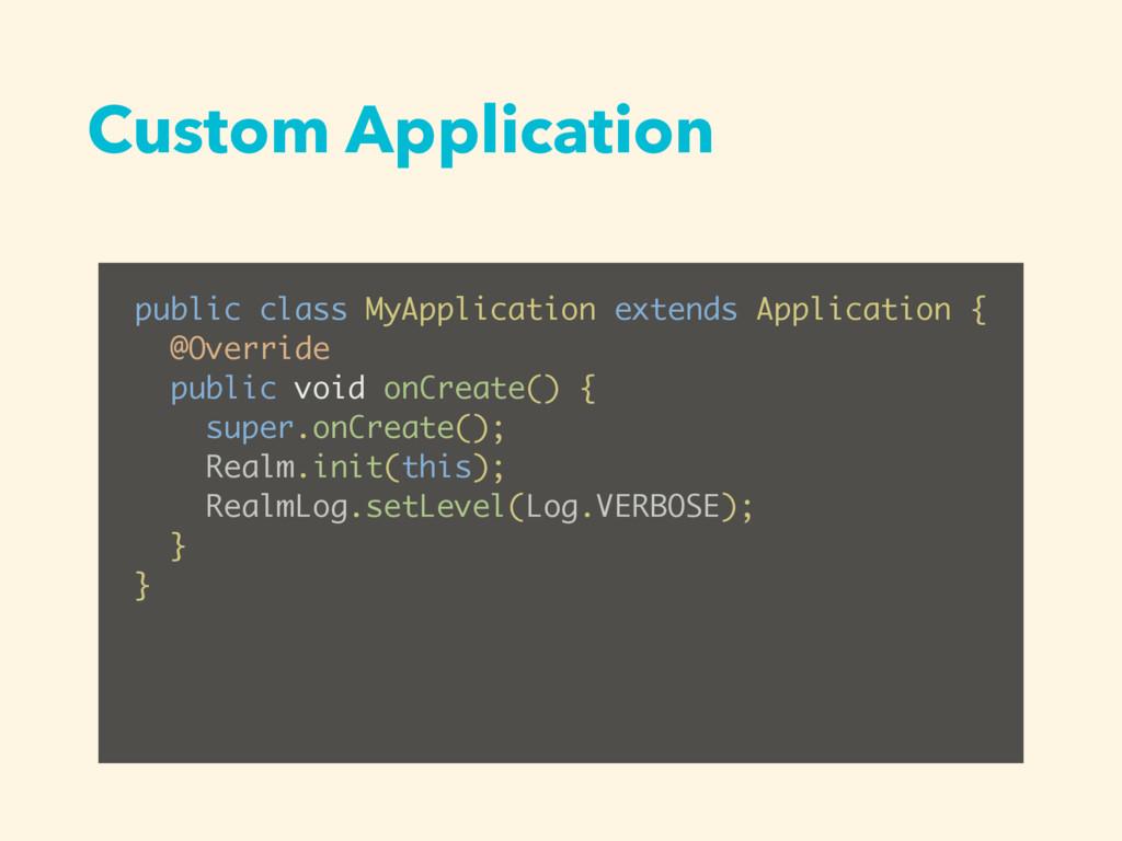 Custom Application public class MyApplication e...