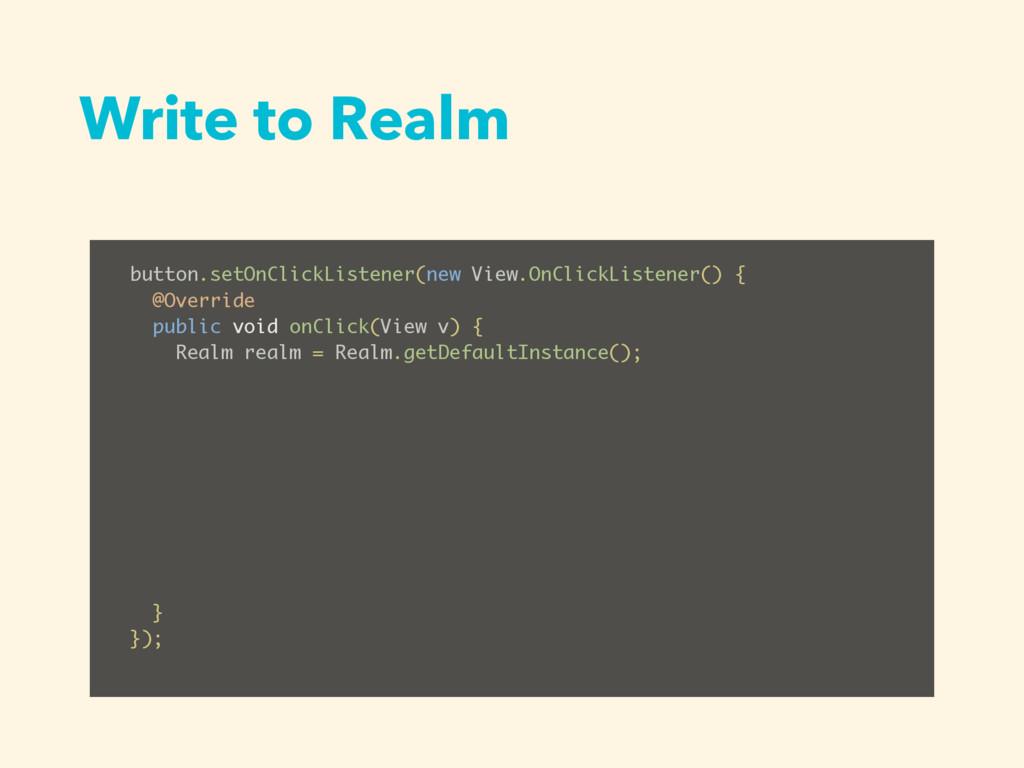 Write to Realm button.setOnClickListener(new Vi...