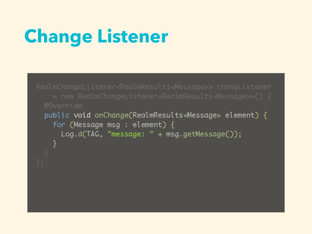 Change Listener RealmChangeListener<RealmResult...