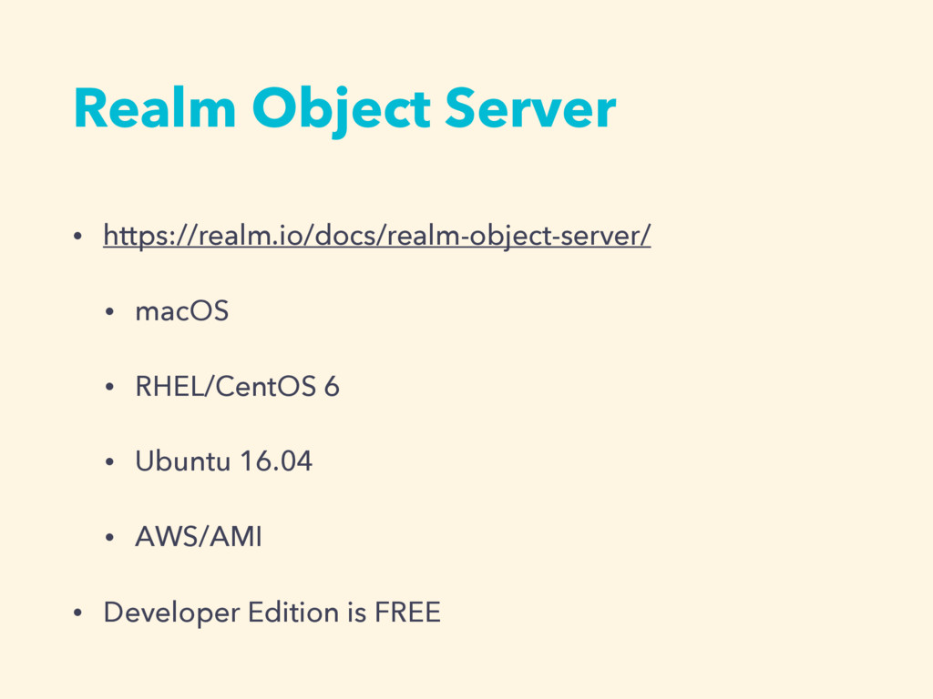 • https://realm.io/docs/realm-object-server/ • ...