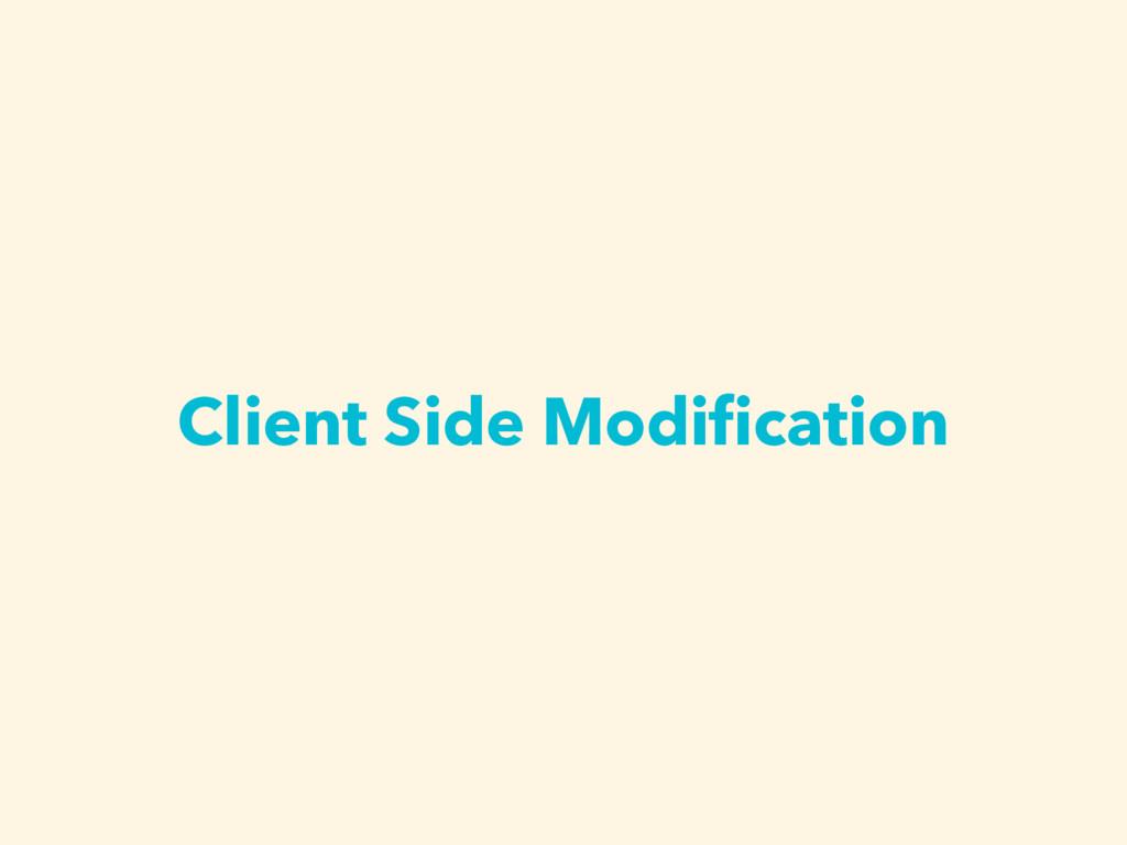 Client Side Modification