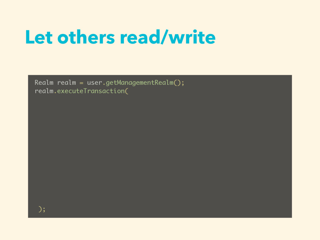 Let others read/write Realm realm = user.getMan...