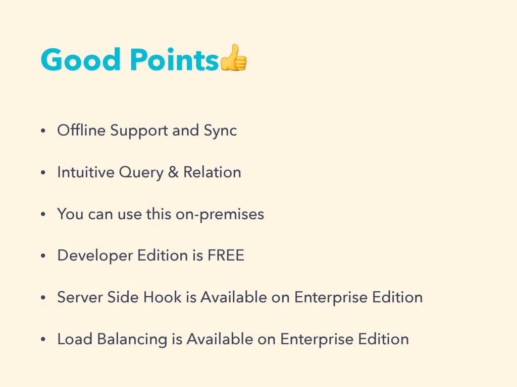 Good Points • Offline Support and Sync • Intuiti...