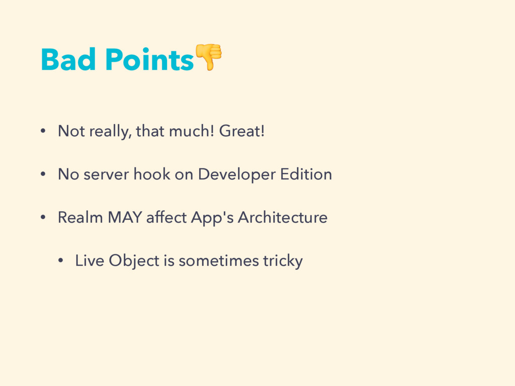 Bad Points • Not really, that much! Great! • No...