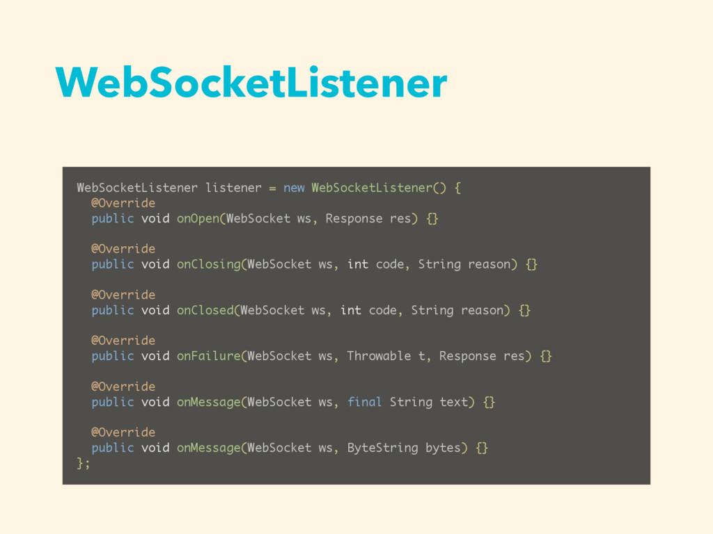 WebSocketListener WebSocketListener listener = ...