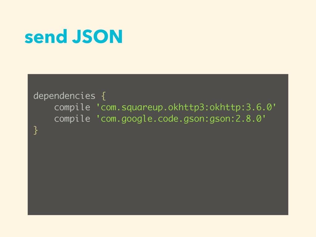 send JSON dependencies { compile 'com.squareup....