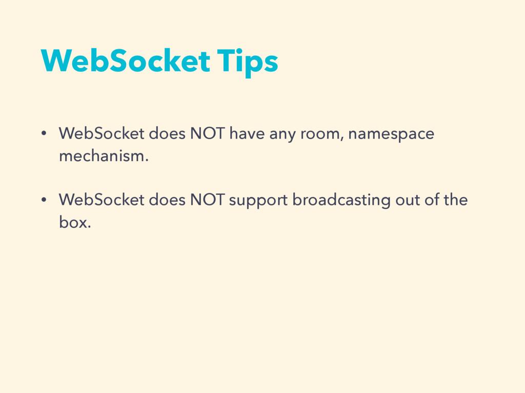 WebSocket Tips • WebSocket does NOT have any ro...