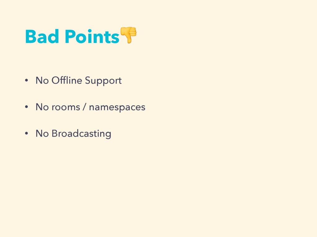 Bad Points • No Offline Support • No rooms / nam...
