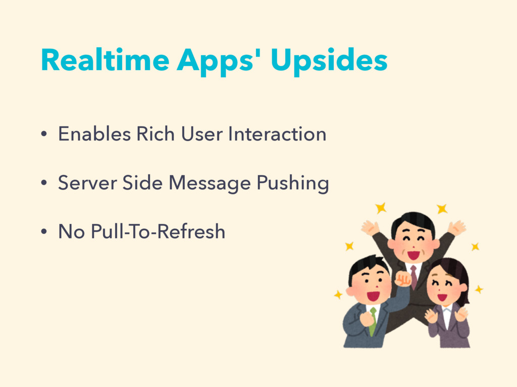 Realtime Apps' Upsides • Enables Rich User Inte...