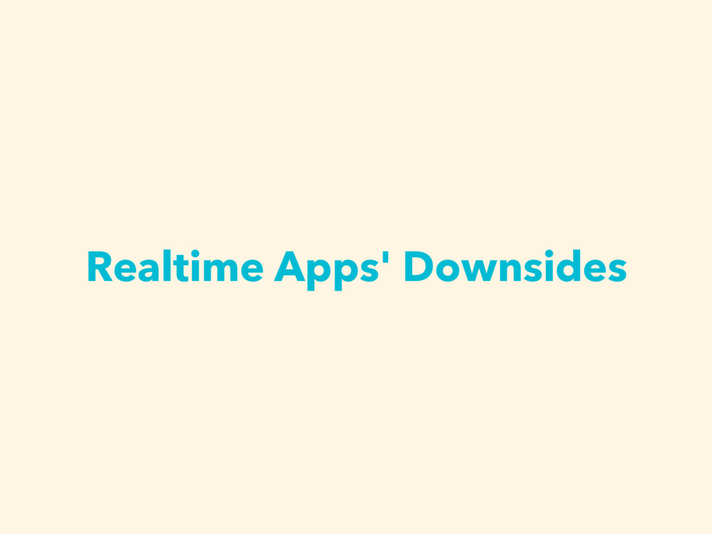 Realtime Apps' Downsides