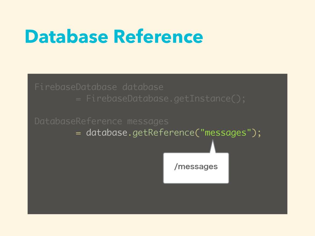Database Reference FirebaseDatabase database = ...