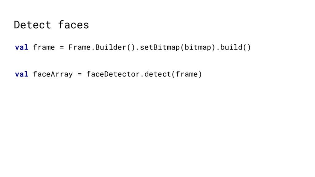 val frame = Frame.Builder().setBitmap(bitmap).b...