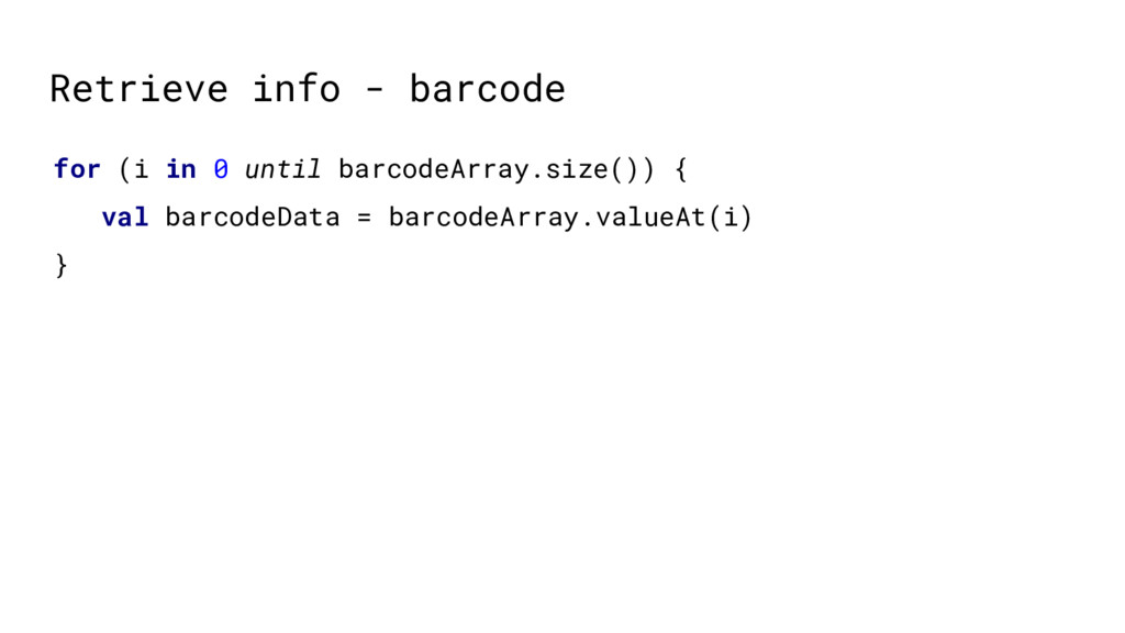 Retrieve info - barcode for (i in 0 until barco...