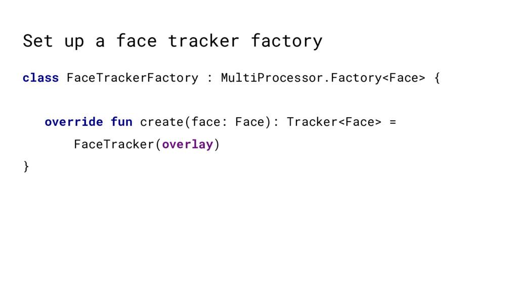Set up a face tracker factory class FaceTracker...