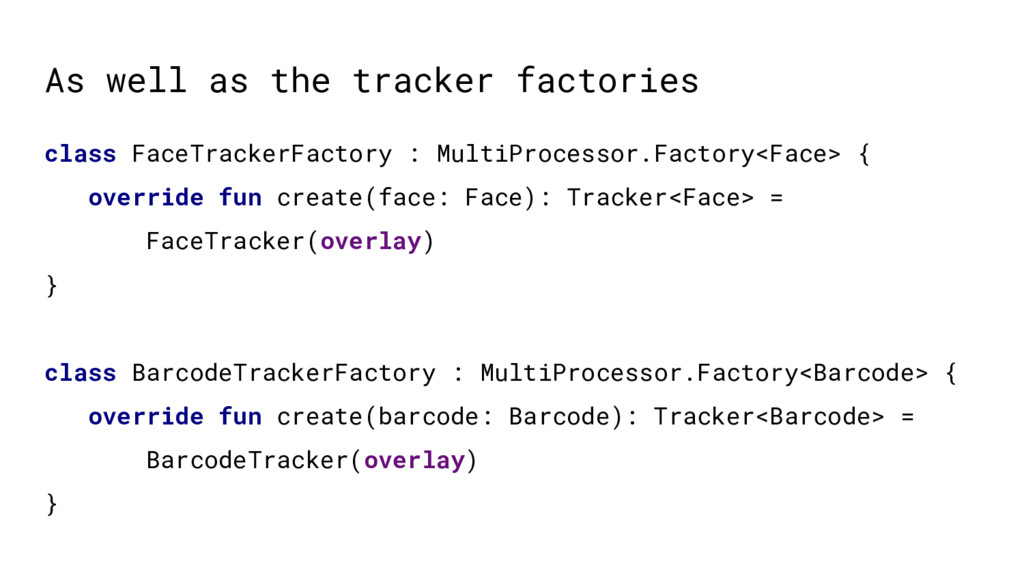 As well as the tracker factories class FaceTrac...