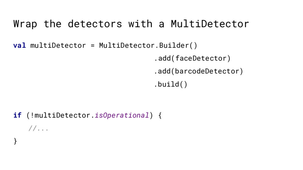 Wrap the detectors with a MultiDetector val mul...