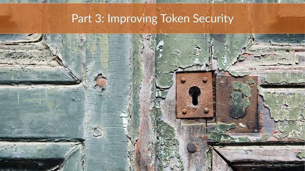 Part 3: Improving Token Security