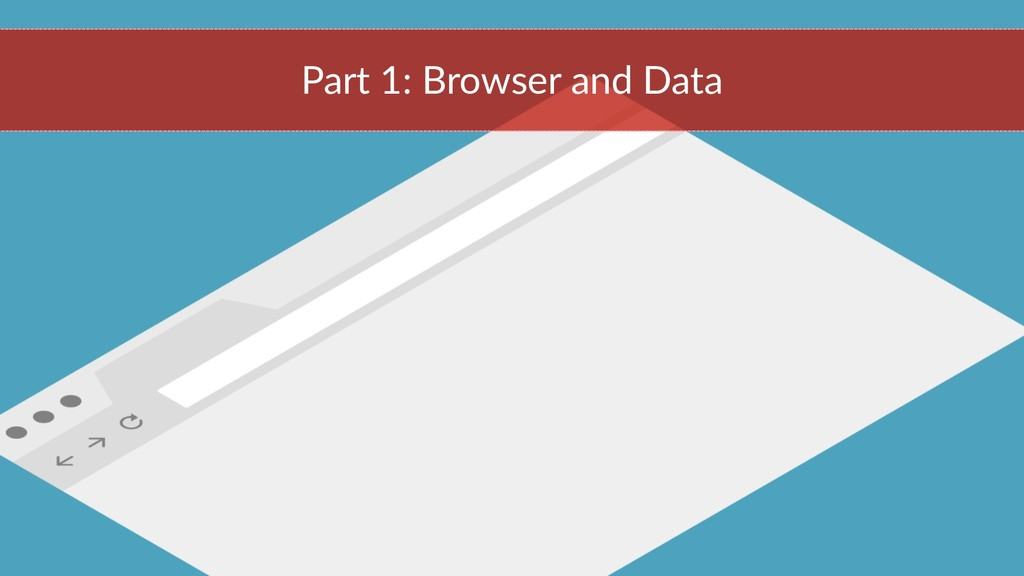 Part 1: Browser and Data