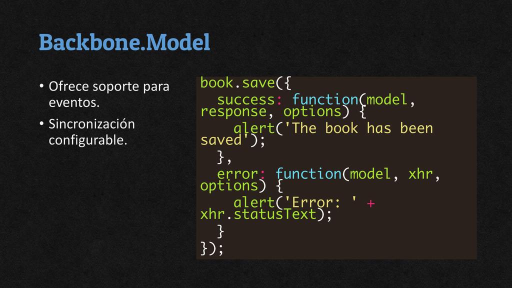 Backbone.Model • Ofrece soporte para eventos. •...