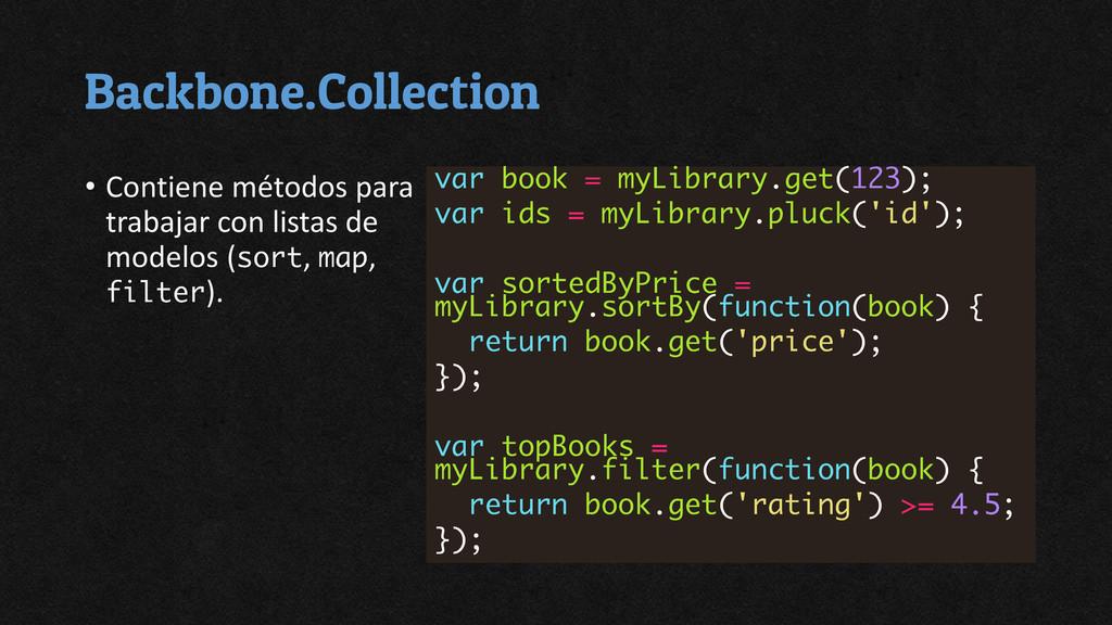 Backbone.Collection • Contiene métodos para tra...