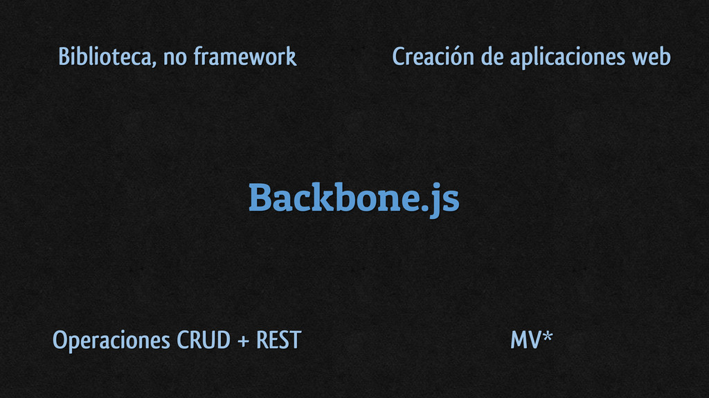 Backbone.js Biblioteca, no framework Creación d...