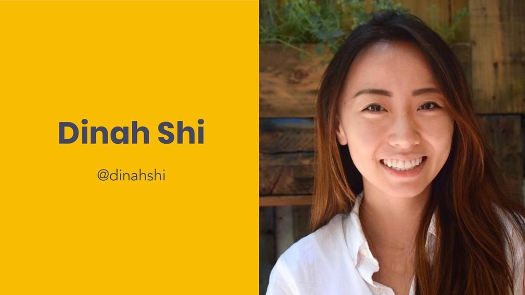 Dinah Shi @dinahshi