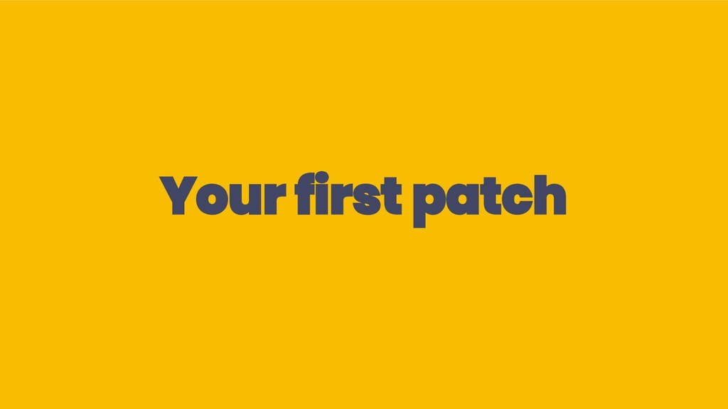 Your first patch
