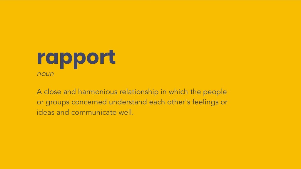 rapport noun A close and harmonious relationshi...