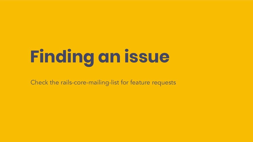 Finding an issue Check the rails-core-mailing-l...