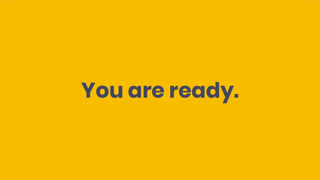 You are ready.