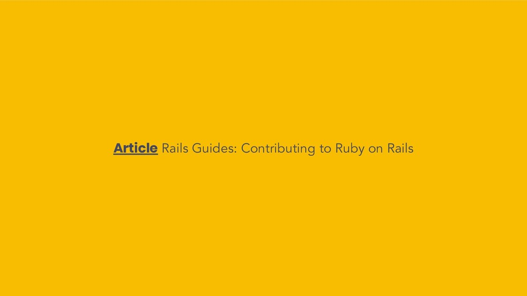 Article Rails Guides: Contributing to Ruby on R...