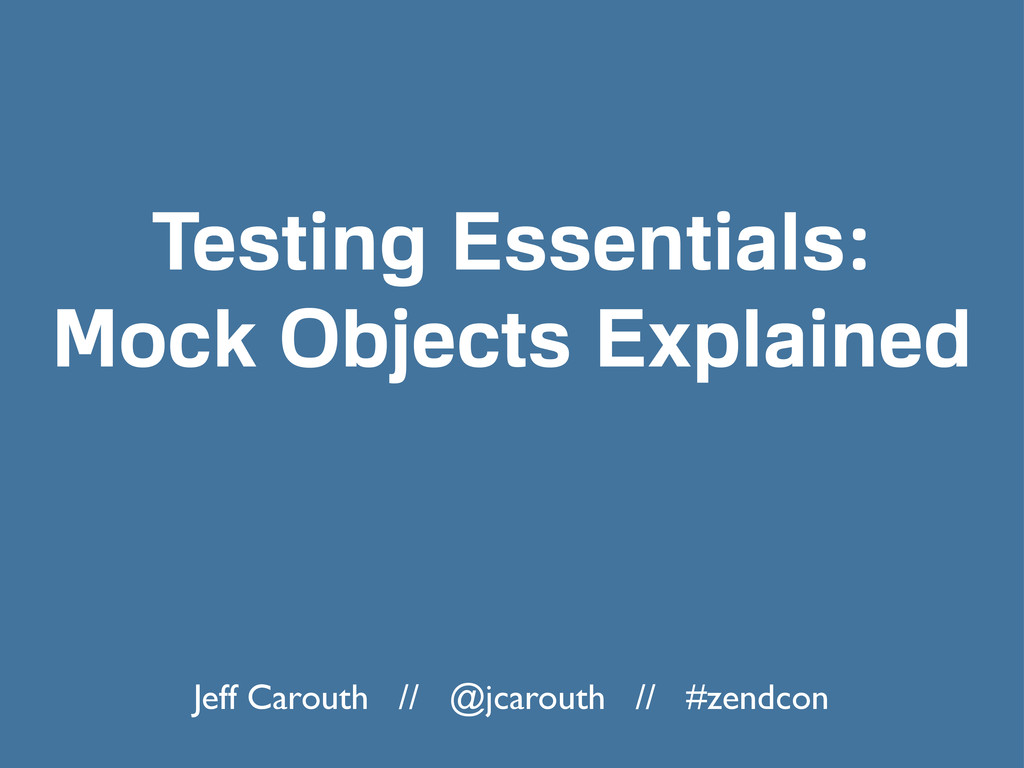 Testing Essentials: Mock Objects Explained Jeff...