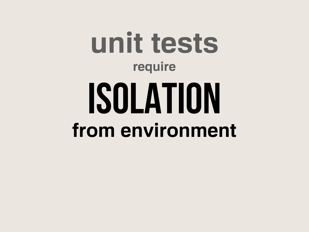 unit tests isolation require from environment
