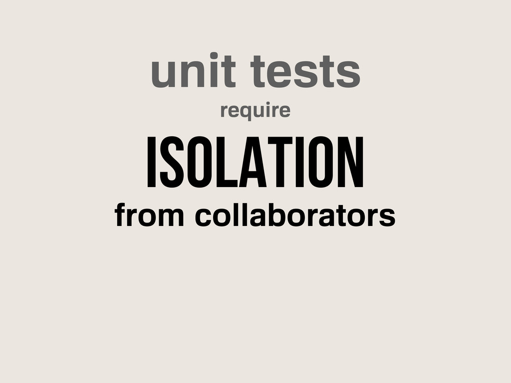 unit tests isolation require from collaborators