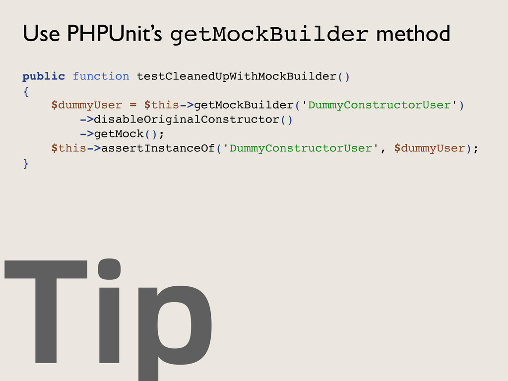 Tip Use PHPUnit's getMockBuilder method public ...