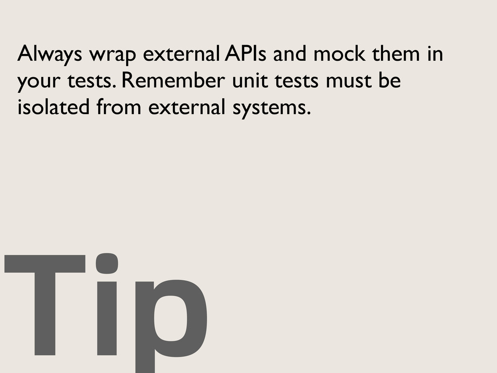Tip Always wrap external APIs and mock them in ...