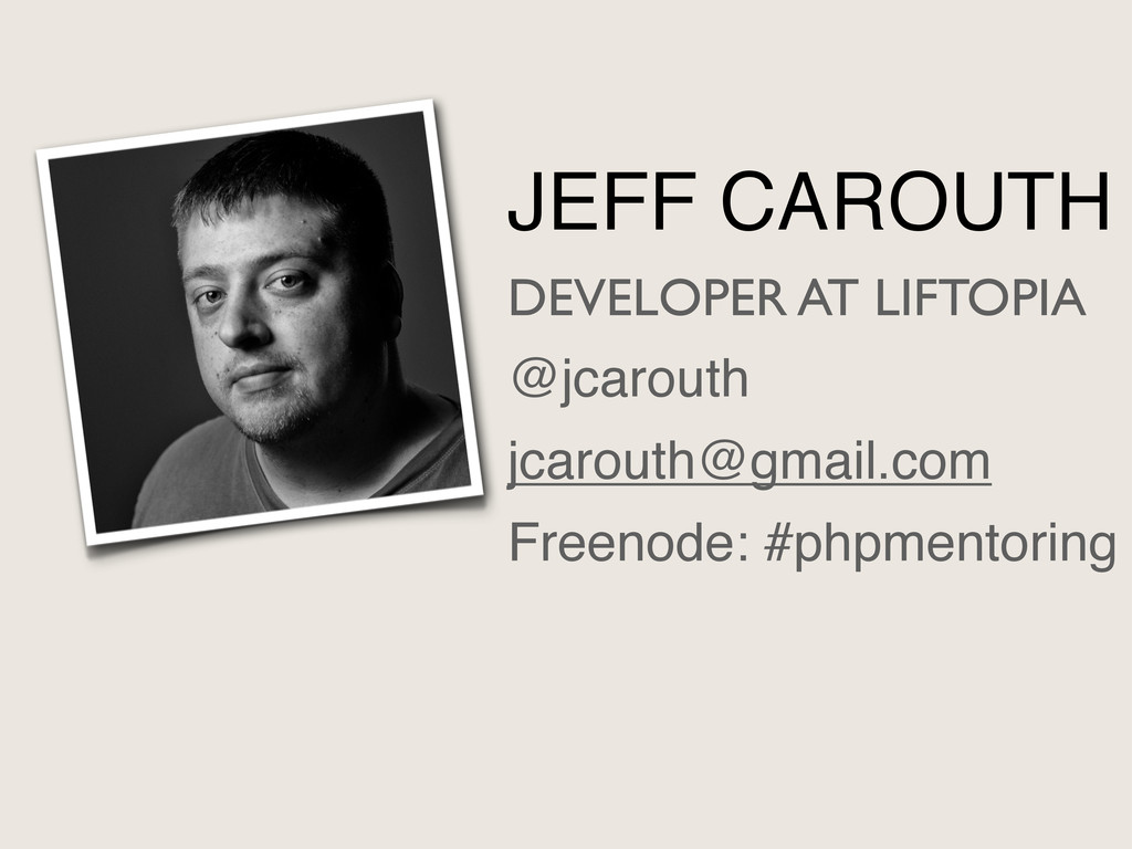 JEFF CAROUTH DEVELOPER AT LIFTOPIA @jcarouth jc...