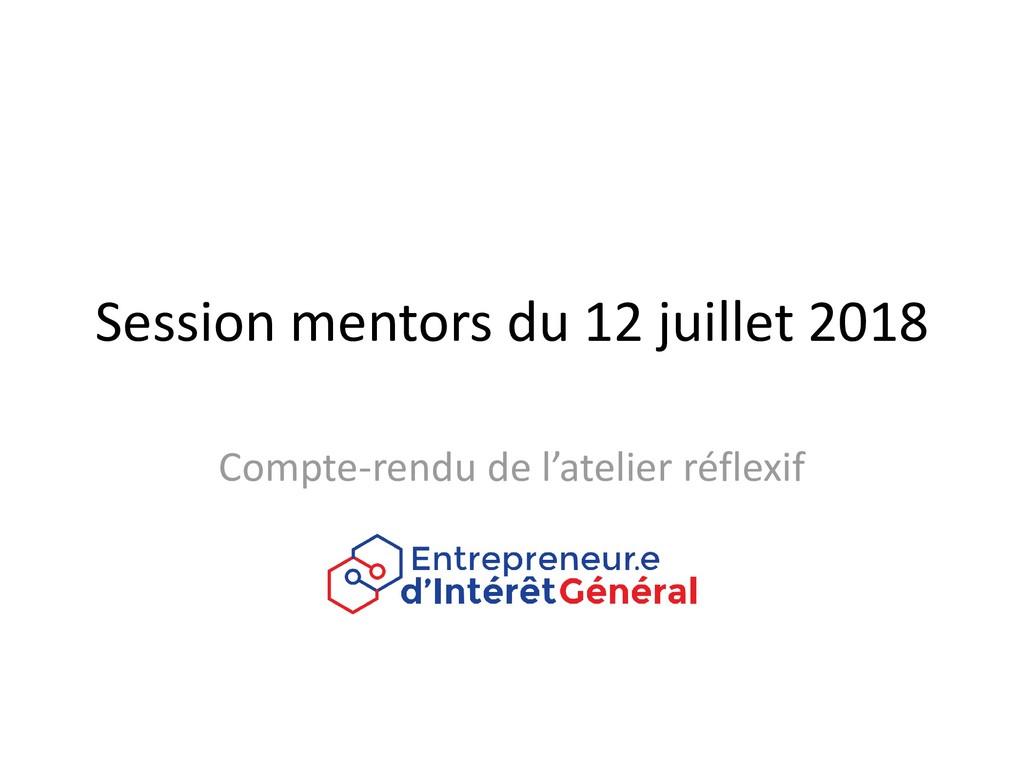 Session mentors du 12 juillet 2018 Compte-rendu...